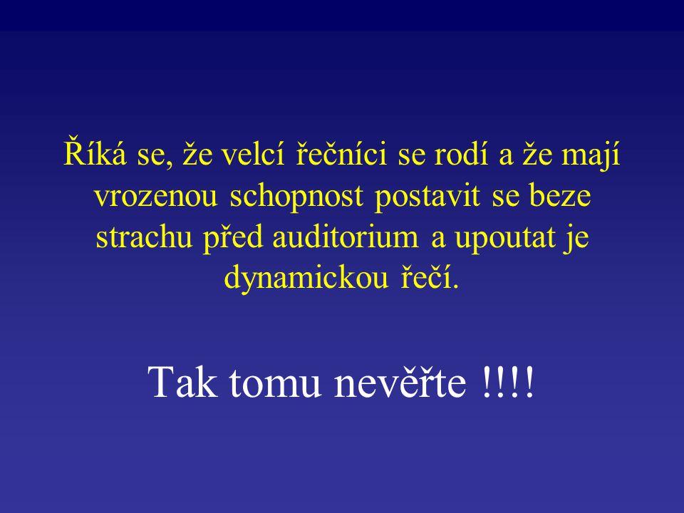 Říká se, že velcí řečníci se rodí a že mají vrozenou schopnost postavit se beze strachu před auditorium a upoutat je dynamickou řečí. Tak tomu nevěřte