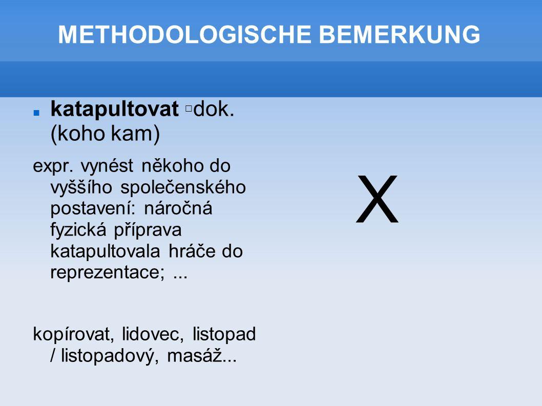 METHODOLOGISCHE BEMERKUNG katapultovat □ dok.(koho kam) expr.