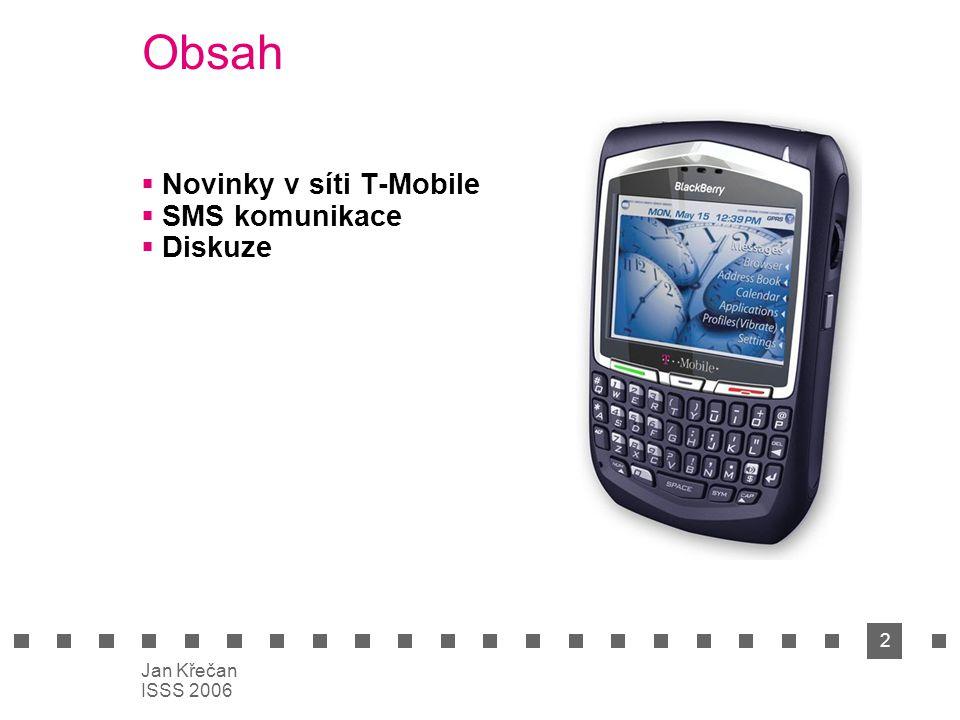 3 Jan Křečan ISSS 2006 Novinky v síti T-Mobile  Black Berry  Internet 4G  EDGE – další rozvoj služby  Zelené volání  MMSC Direct  CarNet