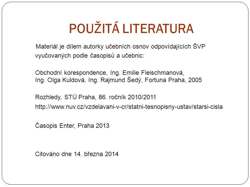 POUŽITÁ LITERATURA Materiál je dílem autorky učebních osnov odpovídajících ŠVP vyučovaných podle časopisů a učebnic: Obchodní korespondence, Ing. Emil