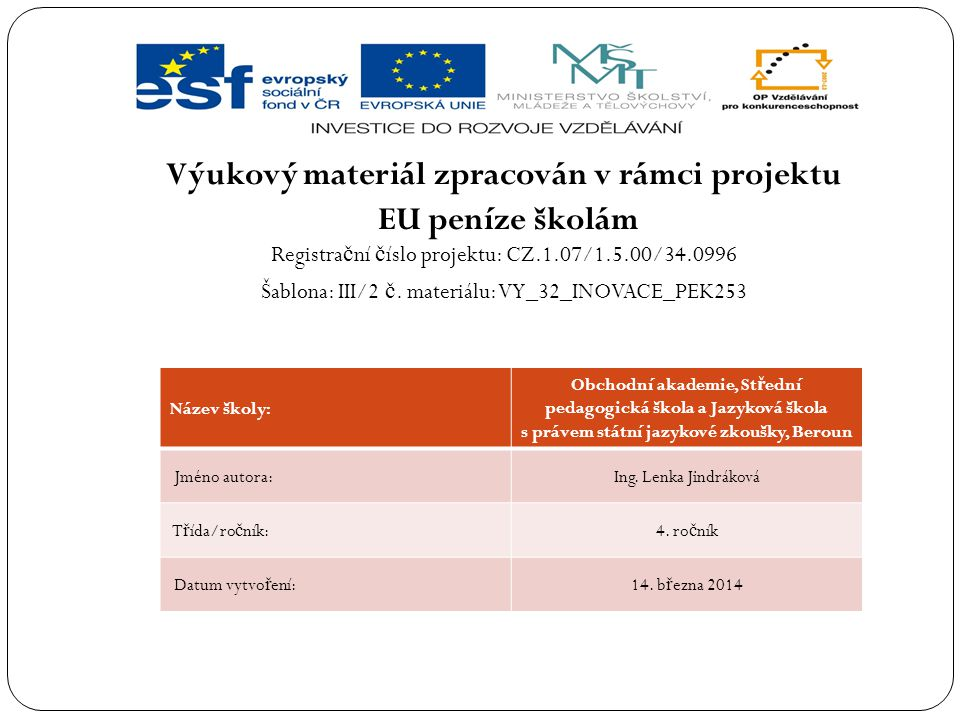 Výukový materiál zpracován v rámci projektu EU peníze školám Registra č ní č íslo projektu: CZ.1.07/1.5.00/34.0996 Šablona: III/2 č. materiálu: VY_32_