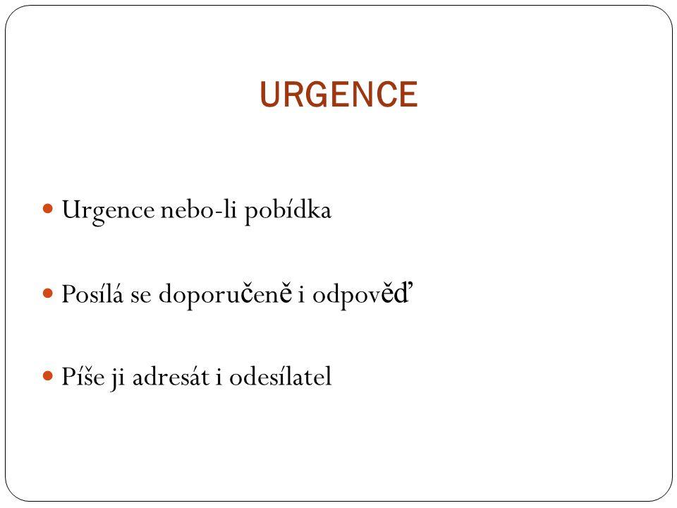 Urgence nebo-li pobídka Posílá se doporu č en ě i odpov ěď Píše ji adresát i odesílatel