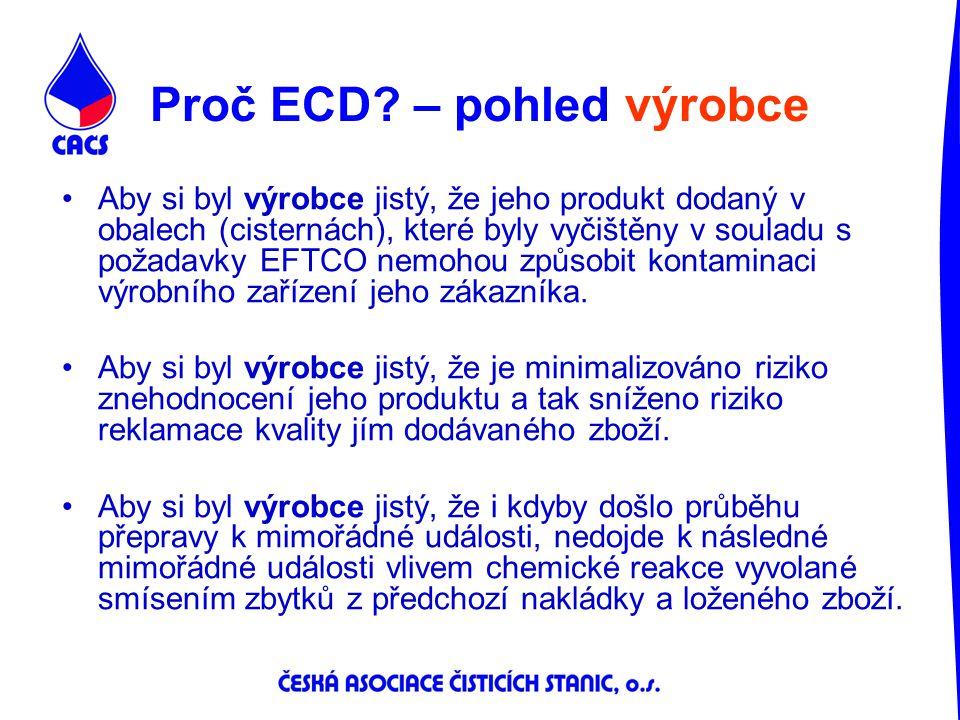 Proč ECD? – pohled výrobce Aby si byl výrobce jistý, že jeho produkt dodaný v obalech (cisternách), které byly vyčištěny v souladu s požadavky EFTCO n