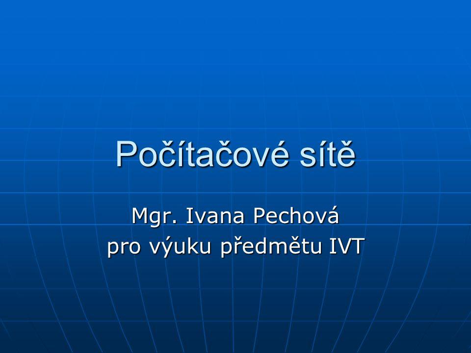 Počítačové sítě Mgr. Ivana Pechová pro výuku předmětu IVT