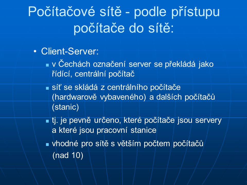 Client-Server: v Čechách označení server se překládá jako řídící, centrální počítač síť se skládá z centrálního počítače (hardwarově vybaveného) a dal