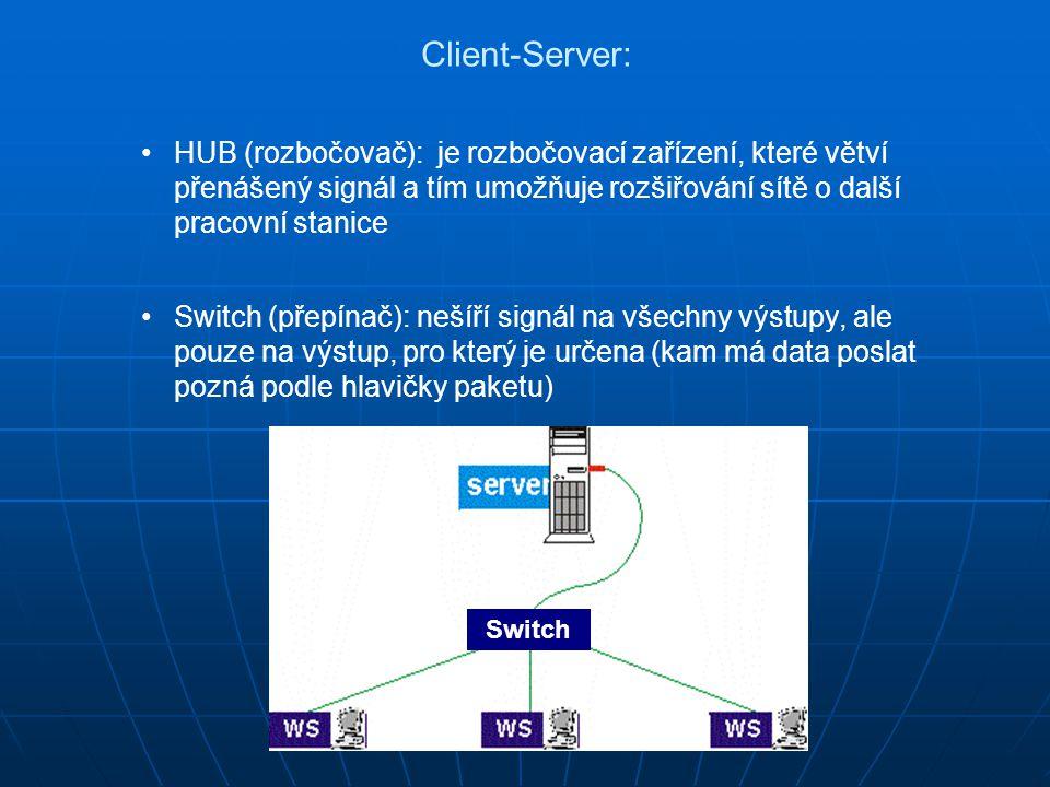 Client-Server: HUB (rozbočovač): je rozbočovací zařízení, které větví přenášený signál a tím umožňuje rozšiřování sítě o další pracovní stanice Switch