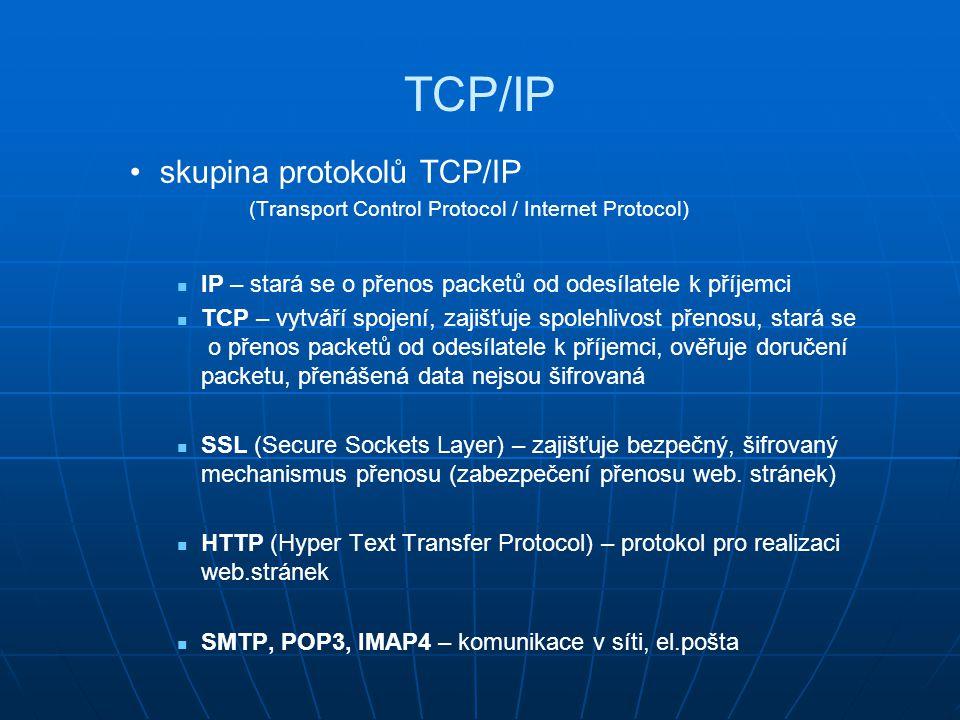 TCP/IP skupina protokolů TCP/IP (Transport Control Protocol / Internet Protocol) IP – stará se o přenos packetů od odesílatele k příjemci TCP – vytvář