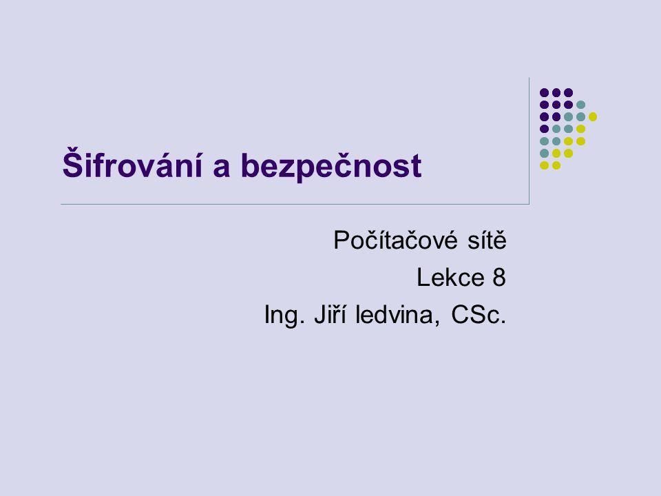 Šifrování a bezpečnost Počítačové sítě Lekce 8 Ing. Jiří ledvina, CSc.