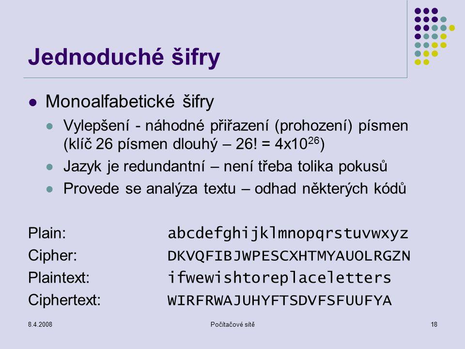 8.4.2008Počítačové sítě18 Jednoduché šifry Monoalfabetické šifry Vylepšení - náhodné přiřazení (prohození) písmen (klíč 26 písmen dlouhý – 26.