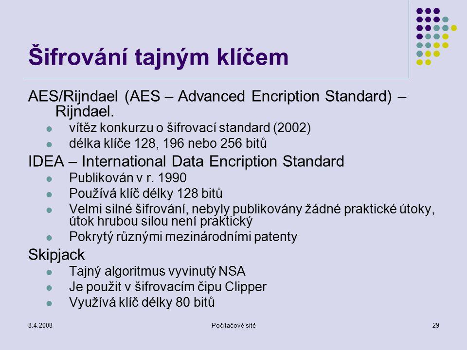 8.4.2008Počítačové sítě29 Šifrování tajným klíčem AES/Rijndael (AES – Advanced Encription Standard) – Rijndael. vítěz konkurzu o šifrovací standard (2