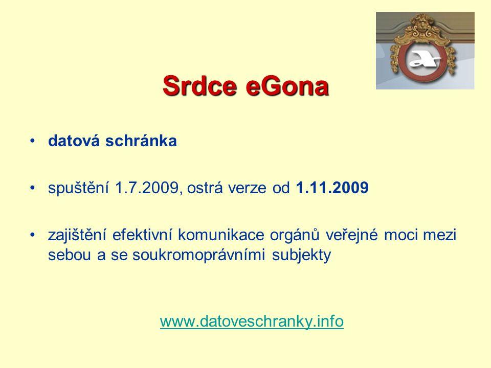 Srdce eGona datová schránka spuštění 1.7.2009, ostrá verze od 1.11.2009 zajištění efektivní komunikace orgánů veřejné moci mezi sebou a se soukromoprá