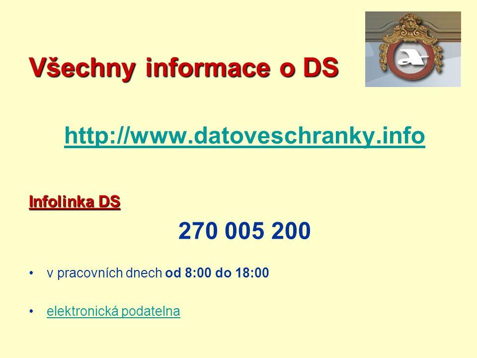 Všechny informace o DS http://www.datoveschranky.info Infolinka DS 270 005 200 v pracovních dnech od 8:00 do 18:00 elektronická podatelna