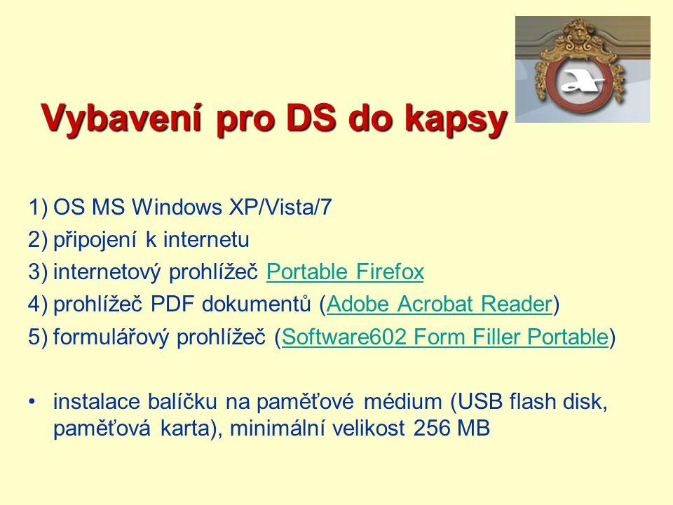 Vybavení pro DS do kapsy 1)OS MS Windows XP/Vista/7 2)připojení k internetu 3)internetový prohlížeč Portable FirefoxPortable Firefox 4)prohlížeč PDF d