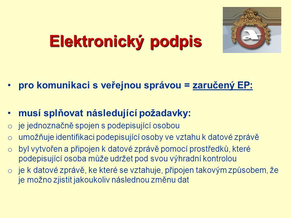 Elektronický podpis Elektronický podpis pro komunikaci s veřejnou správou = zaručený EP: musí splňovat následující požadavky: o je jednoznačně spojen