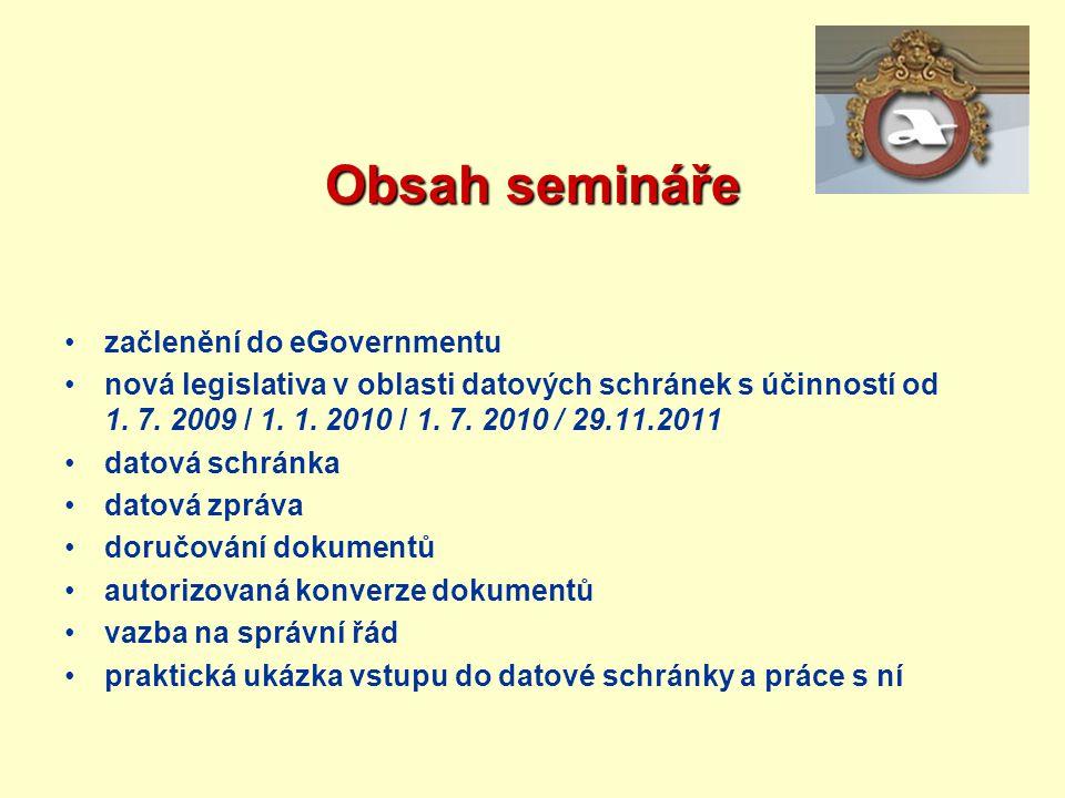Obsah semináře začlenění do eGovernmentu nová legislativa v oblasti datových schránek s účinností od 1. 7. 2009 / 1. 1. 2010 / 1. 7. 2010 / 29.11.2011
