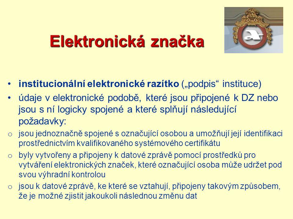 """Elektronická značka Elektronická značka institucionální elektronické razítko (""""podpis"""" instituce) údaje v elektronické podobě, které jsou připojené k"""