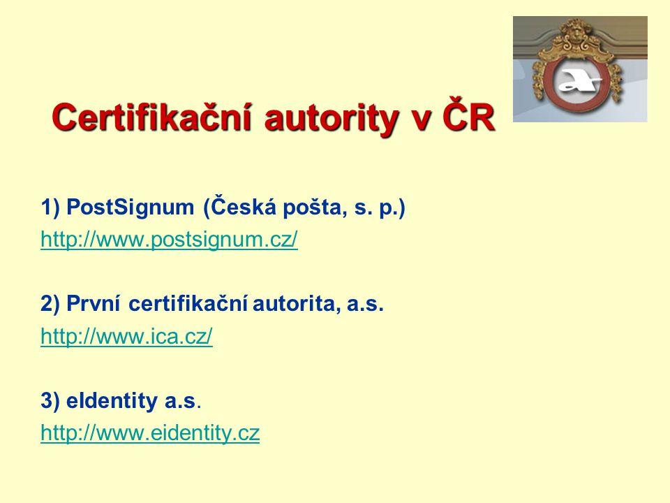 Certifikační autority v ČR Certifikační autority v ČR 1) PostSignum (Česká pošta, s. p.) http://www.postsignum.cz/ 2) První certifikační autorita, a.s