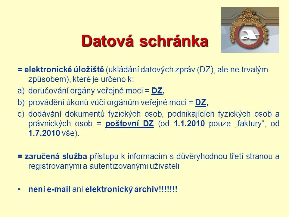 Datová schránka = elektronické úložiště (ukládání datových zpráv (DZ), ale ne trvalým způsobem), které je určeno k: a)doručování orgány veřejné moci =