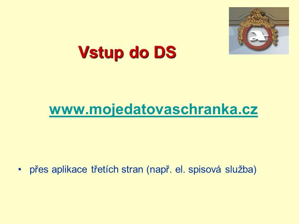 Vstup do DS Vstup do DS www.mojedatovaschranka.cz přes aplikace třetích stran (např. el. spisová služba)