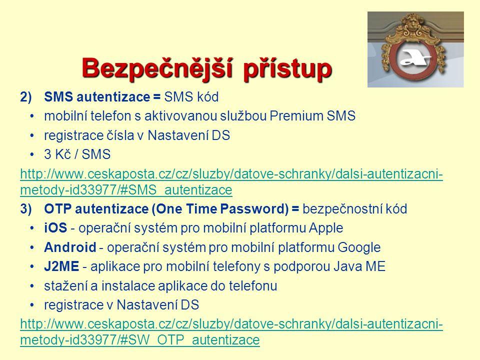 Bezpečnější přístup Bezpečnější přístup 2)SMS autentizace = SMS kód mobilní telefon s aktivovanou službou Premium SMS registrace čísla v Nastavení DS
