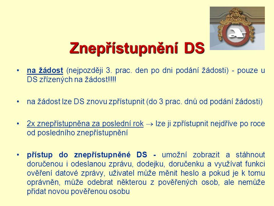 Znepřístupnění DS na žádost (nejpozději 3. prac. den po dni podání žádosti) - pouze u DS zřízených na žádost!!!! na žádost lze DS znovu zpřístupnit (d