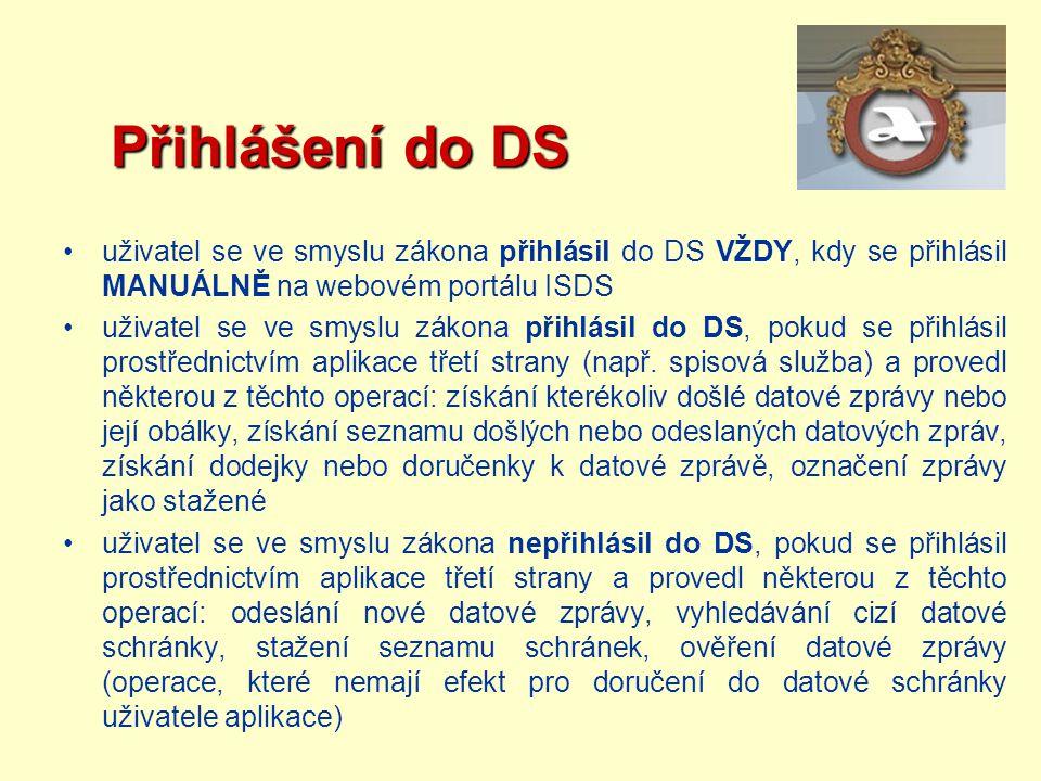 Přihlášení do DS Přihlášení do DS uživatel se ve smyslu zákona přihlásil do DS VŽDY, kdy se přihlásil MANUÁLNĚ na webovém portálu ISDS uživatel se ve
