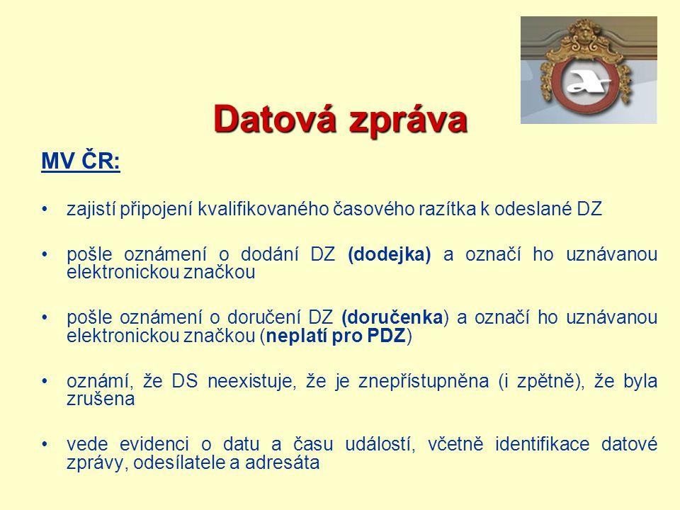 Datová zpráva MV ČR: zajistí připojení kvalifikovaného časového razítka k odeslané DZ pošle oznámení o dodání DZ (dodejka) a označí ho uznávanou elekt