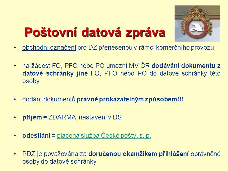 Poštovní datová zpráva Poštovní datová zpráva obchodní označení pro DZ přenesenou v rámci komerčního provozu na žádost FO, PFO nebo PO umožní MV ČR do