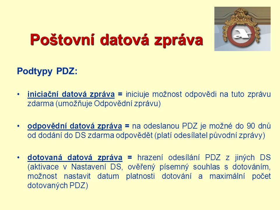 Poštovní datová zpráva Poštovní datová zpráva Podtypy PDZ: iniciační datová zpráva = iniciuje možnost odpovědi na tuto zprávu zdarma (umožňuje Odpověd