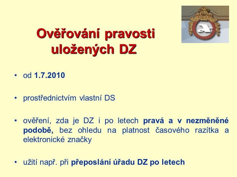 Ověřování pravosti uložených DZ Ověřování pravosti uložených DZ od 1.7.2010 prostřednictvím vlastní DS ověření, zda je DZ i po letech pravá a v nezměn