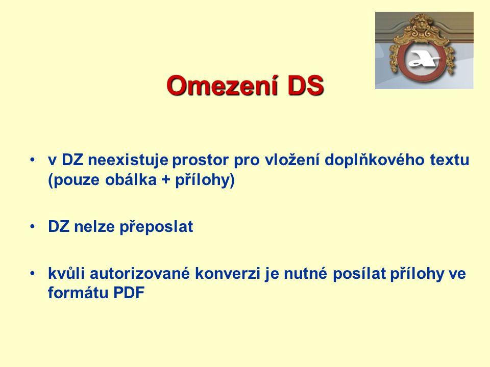 Omezení DS v DZ neexistuje prostor pro vložení doplňkového textu (pouze obálka + přílohy) DZ nelze přeposlat kvůli autorizované konverzi je nutné posí