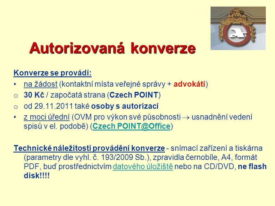 Autorizovaná konverze Autorizovaná konverze Konverze se provádí: na žádost (kontaktní místa veřejné správy + advokáti) o 30 Kč / započatá strana (Czec