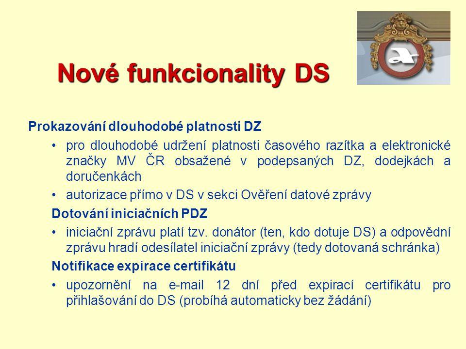 Nové funkcionality DS Nové funkcionality DS Prokazování dlouhodobé platnosti DZ pro dlouhodobé udržení platnosti časového razítka a elektronické značk