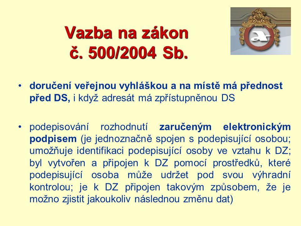 Vazba na zákon č. 500/2004 Sb. Vazba na zákon č. 500/2004 Sb. doručení veřejnou vyhláškou a na místě má přednost před DS, i když adresát má zpřístupně
