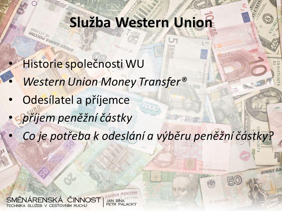Služba Western Union Historie společnosti WU Western Union Money Transfer® Odesílatel a příjemce příjem peněžní částky Co je potřeba k odeslání a výbě