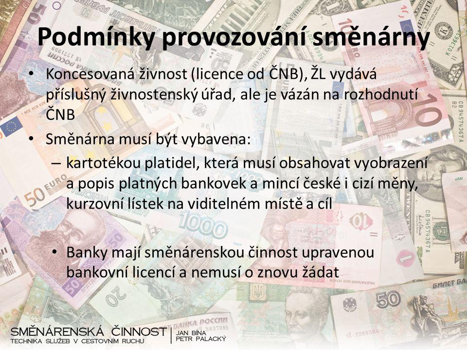 Podmínky provozování směnárny Koncesovaná živnost (licence od ČNB), ŽL vydává příslušný živnostenský úřad, ale je vázán na rozhodnutí ČNB Směnárna mus