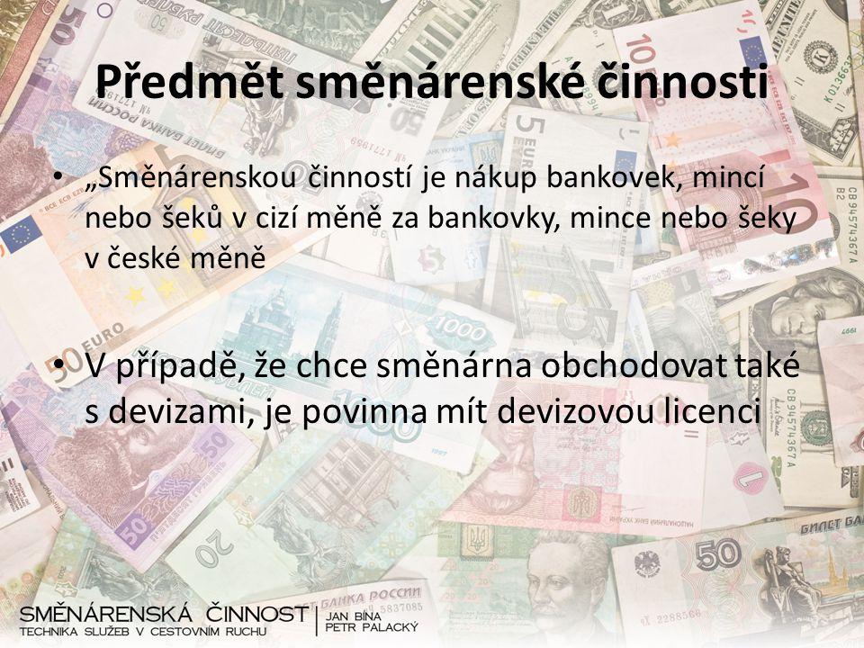 """Předmět směnárenské činnosti """"Směnárenskou činností je nákup bankovek, mincí nebo šeků v cizí měně za bankovky, mince nebo šeky v české měně V případě"""