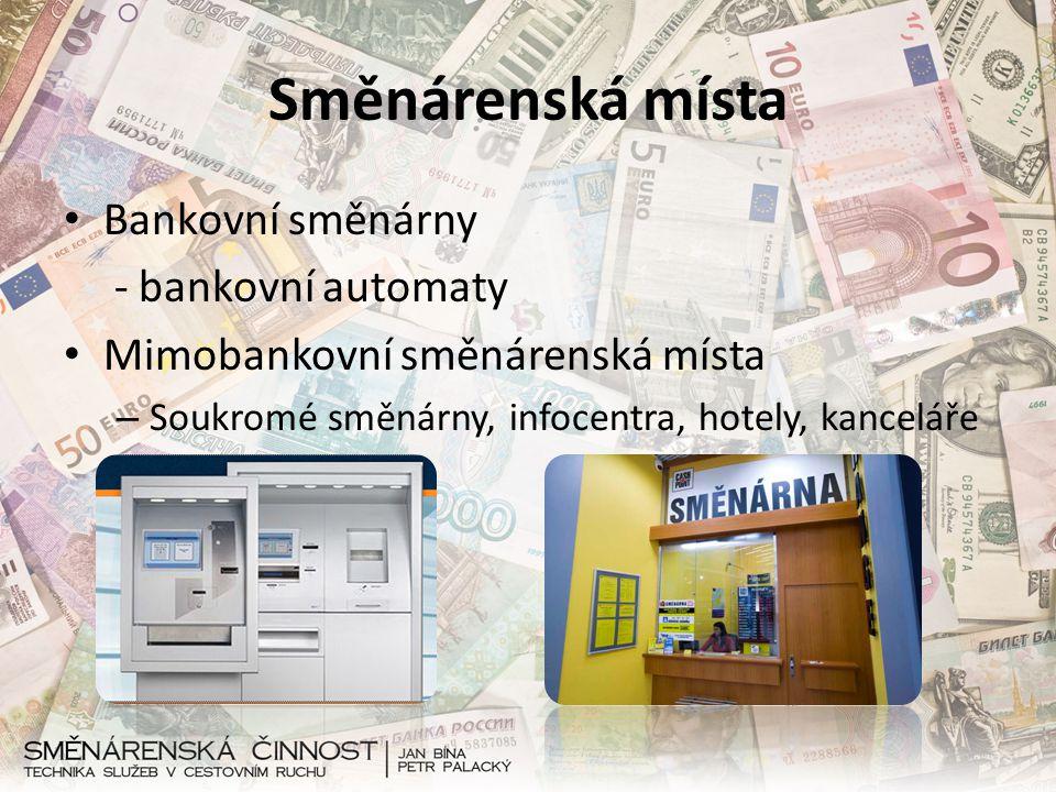 Výměna peněz Směnárna která není držitelem devizové licence smí přijímat pouze hotovost, nebo platbu kartou Pracovník směnárny je povinen předem sdělit částku, kterou obdržíte, a poté musí vydat doklad o provedení konverze Měny jsou označeny ISO kódem (USD, CZK, …) Množství obdržených peněz závisí na kurzu Každá směnárna si účtuje poplatek