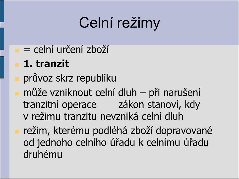 Celní režimy = celní určení zboží 1. tranzit průvoz skrz republiku může vzniknout celní dluh – při narušení tranzitní operace zákon stanoví, kdy v rež