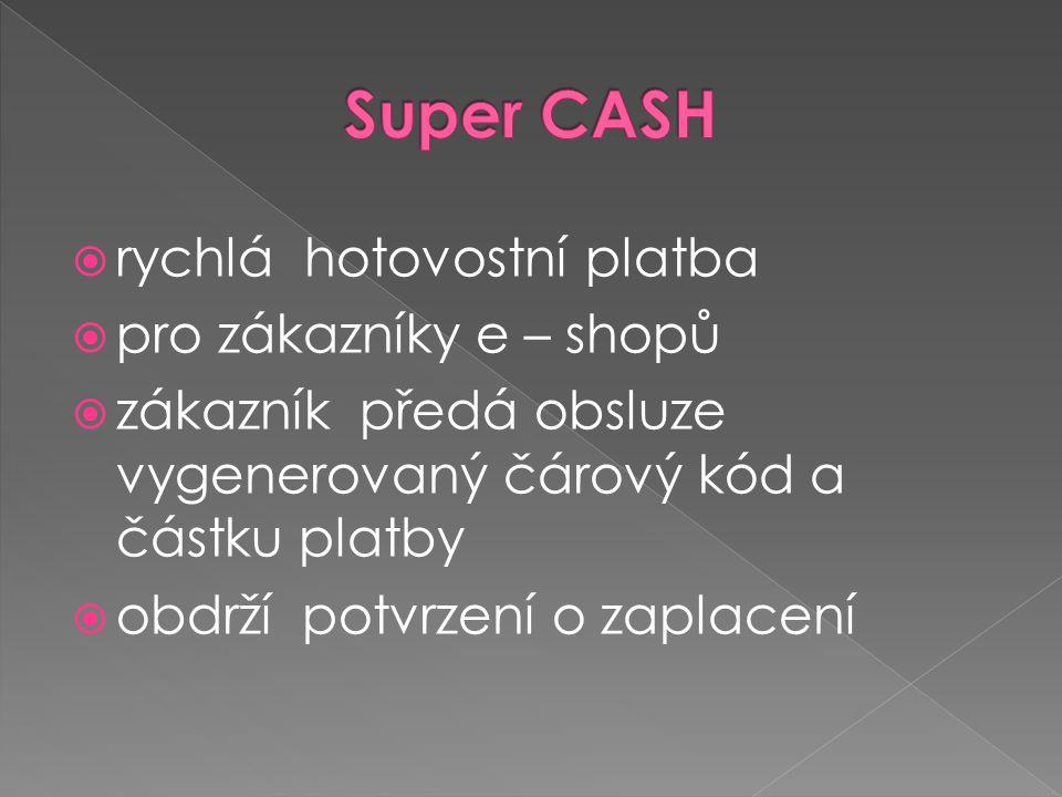  rychlá hotovostní platba  pro zákazníky e – shopů  zákazník předá obsluze vygenerovaný čárový kód a částku platby  obdrží potvrzení o zaplacení