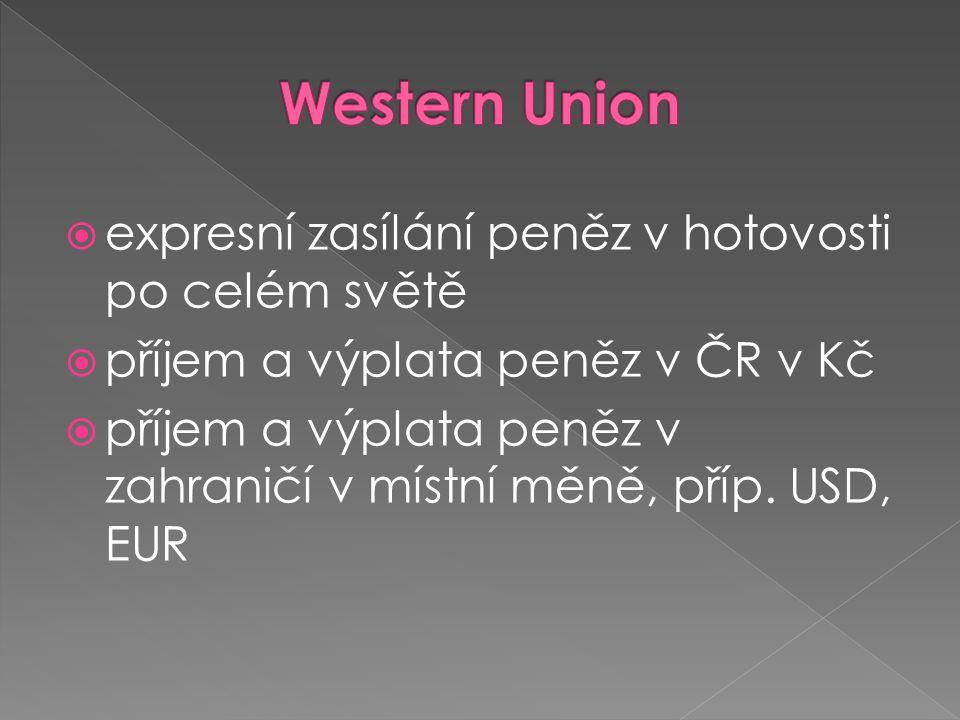  expresní zasílání peněz v hotovosti po celém světě  příjem a výplata peněz v ČR v Kč  příjem a výplata peněz v zahraničí v místní měně, příp.