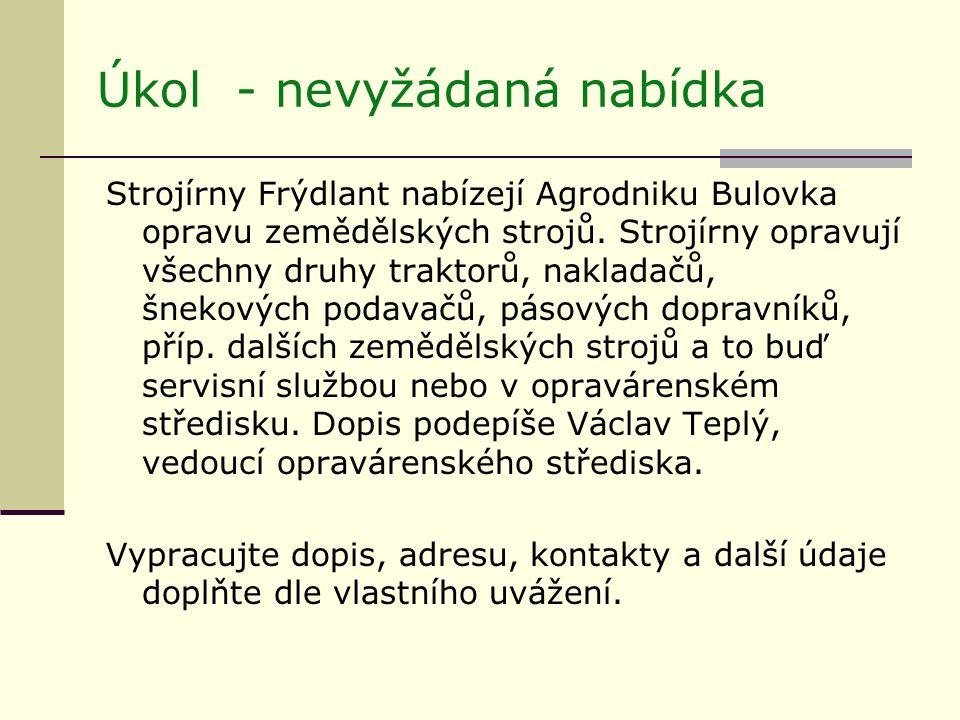 Úkol - nevyžádaná nabídka Strojírny Frýdlant nabízejí Agrodniku Bulovka opravu zemědělských strojů.