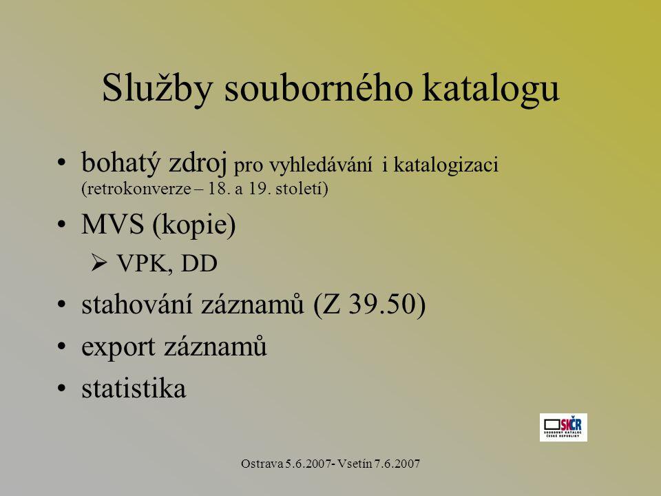 Ostrava 5.6.2007- Vsetín 7.6.2007 Služby souborného katalogu bohatý zdroj pro vyhledávání i katalogizaci (retrokonverze – 18.