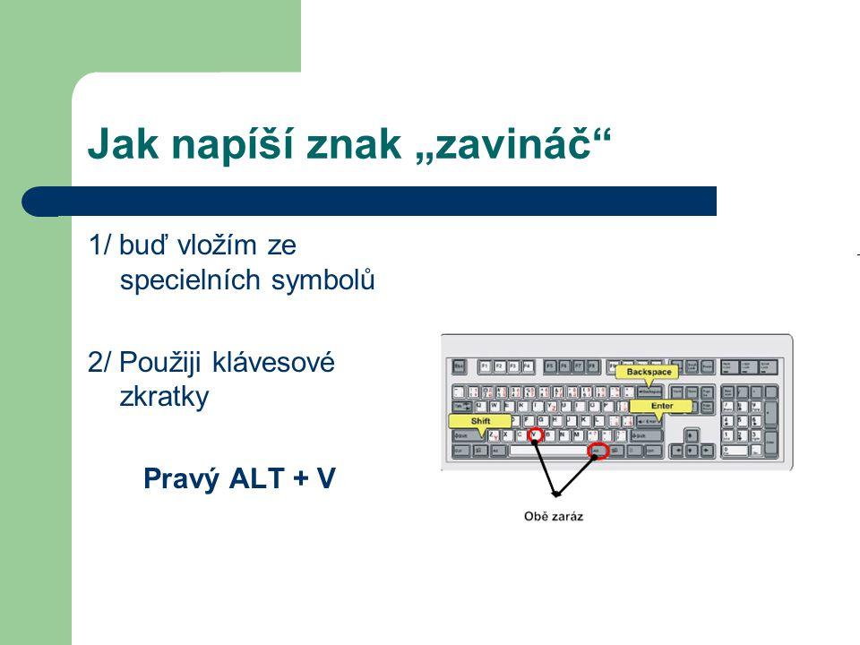 """Jak napíší znak """"zavináč 1/ buď vložím ze specielních symbolů 2/ Použiji klávesové zkratky Pravý ALT + V"""