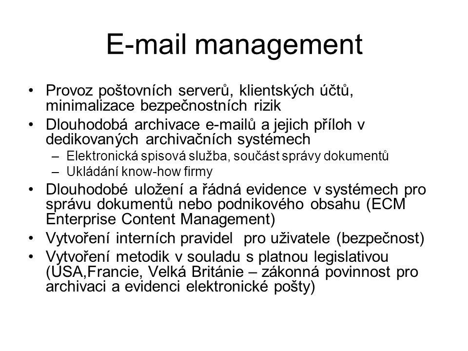 E-mail management Provoz poštovních serverů, klientských účtů, minimalizace bezpečnostních rizik Dlouhodobá archivace e-mailů a jejich příloh v dedikovaných archivačních systémech –Elektronická spisová služba, součást správy dokumentů –Ukládání know-how firmy Dlouhodobé uložení a řádná evidence v systémech pro správu dokumentů nebo podnikového obsahu (ECM Enterprise Content Management) Vytvoření interních pravidel pro uživatele (bezpečnost) Vytvoření metodik v souladu s platnou legislativou (USA,Francie, Velká Británie – zákonná povinnost pro archivaci a evidenci elektronické pošty)