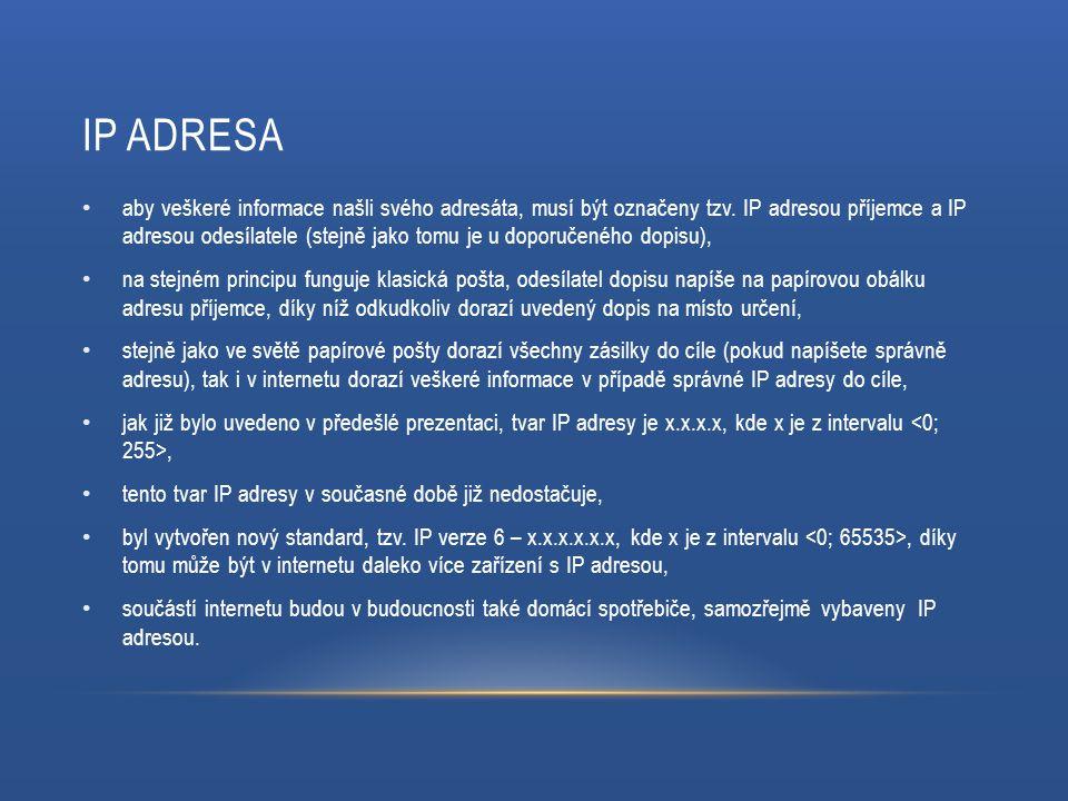 IP ADRESA aby veškeré informace našli svého adresáta, musí být označeny tzv.