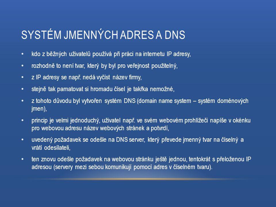 SYSTÉM JMENNÝCH ADRES A DNS kdo z běžných uživatelů používá při práci na internetu IP adresy, rozhodně to není tvar, který by byl pro veřejnost použitelný, z IP adresy se např.