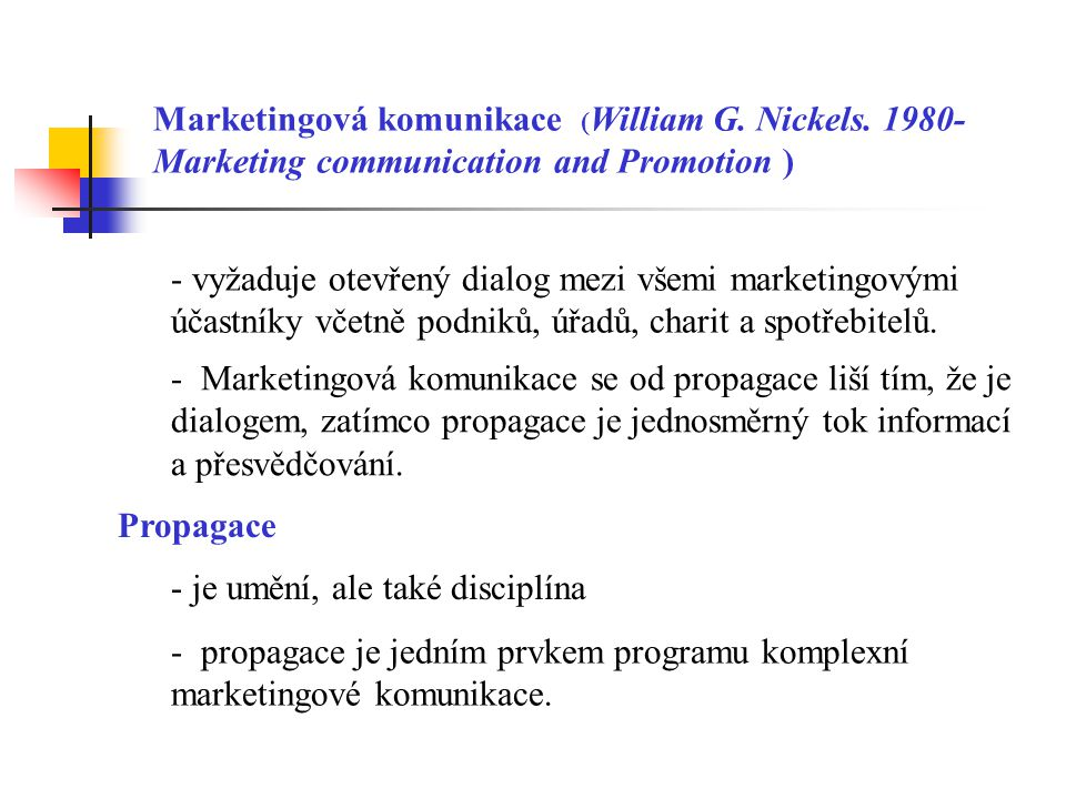 Marketingová komunikace ( William G. Nickels. 1980- Marketing communication and Promotion ) - vyžaduje otevřený dialog mezi všemi marketingovými účast