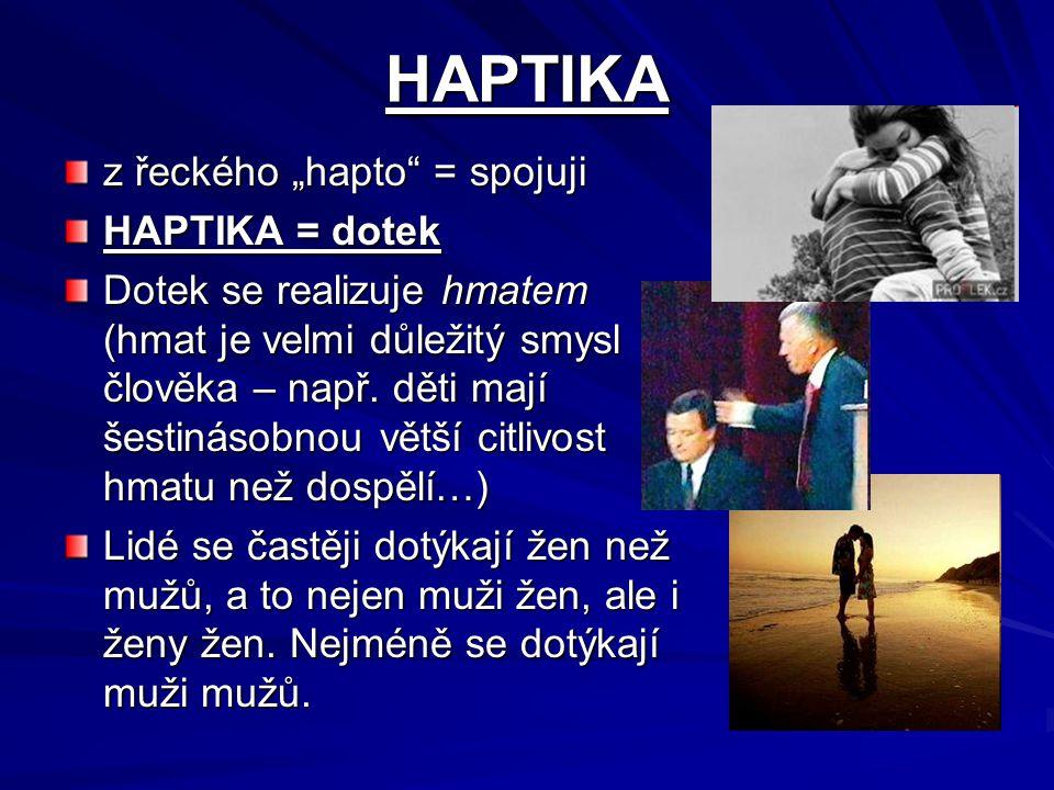 """HAPTIKA z řeckého """"hapto"""" = spojuji HAPTIKA = dotek Dotek se realizuje hmatem (hmat je velmi důležitý smysl člověka – např. děti mají šestinásobnou vě"""