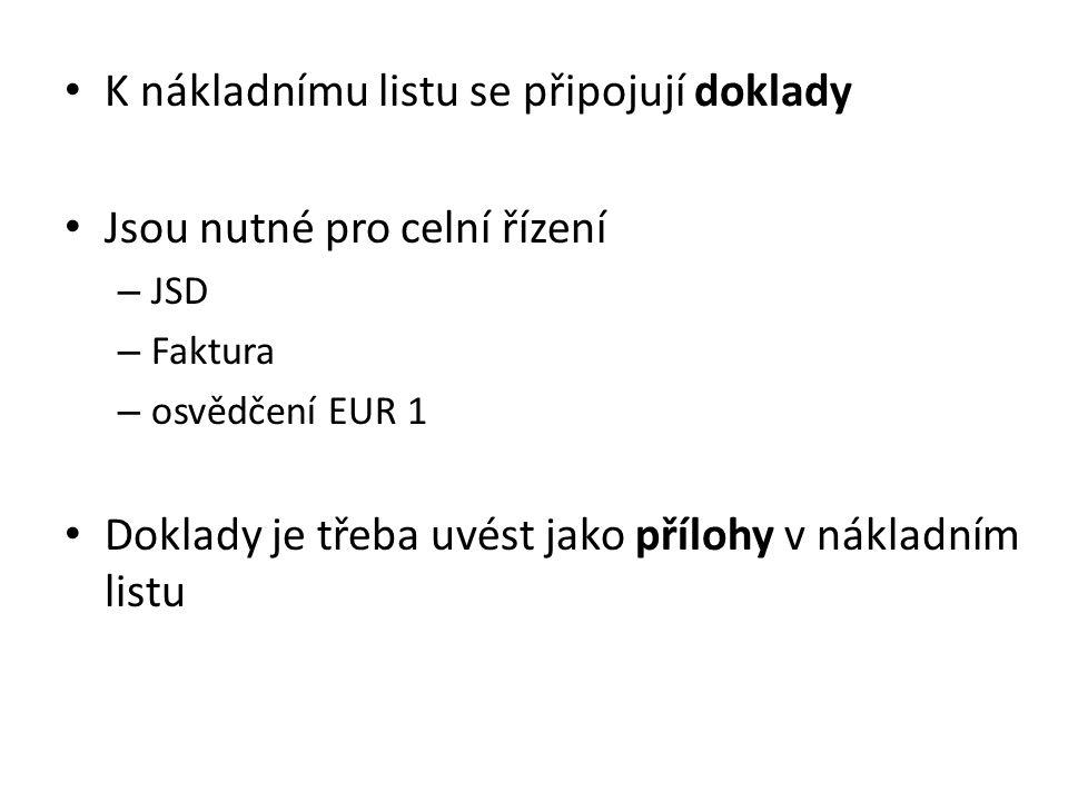 K nákladnímu listu se připojují doklady Jsou nutné pro celní řízení – JSD – Faktura – osvědčení EUR 1 Doklady je třeba uvést jako přílohy v nákladním
